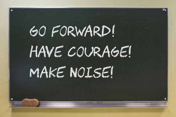 Living the call to 'Have courage ... go forward ... make noise ...
